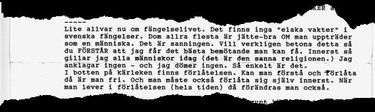 Rånarkungen Lars-Inge Svartenbrandt, senare Lars Ferm, har suttit i fängelse i drygt 40 år. En stor del av Jackies uppväxt var han bakom lås och bom. Därifrån skrev han en lång serie brev till sin dotter.